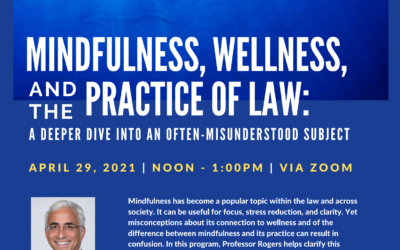 Mindfullness, Wellness, and the Practice of Law: A Deeper Dive Into an Often-Misunderstood Subject